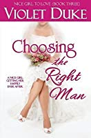 Choosing the Right Man - Nice Girl to Love, Vol 3 (Can't Resist, #3)