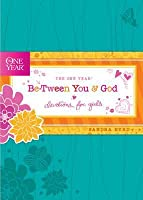 The One Year Be-Tween You and God: Devotions for Girls