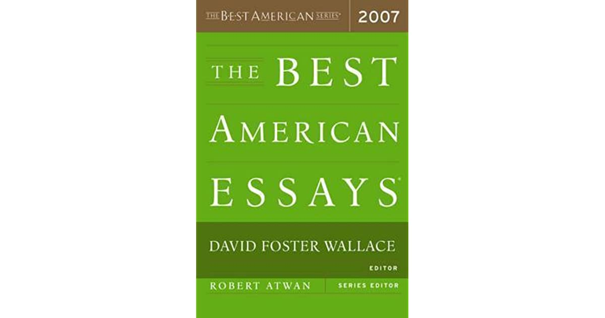 david foster wallace best american essays Great articles and essays by the world's best journalists and writers 10 great essays by zadie smith 25 great essays by david foster wallace a complete collection of dfw's nonfiction articles and essays 12 great essays by john jeremiah sullivan.
