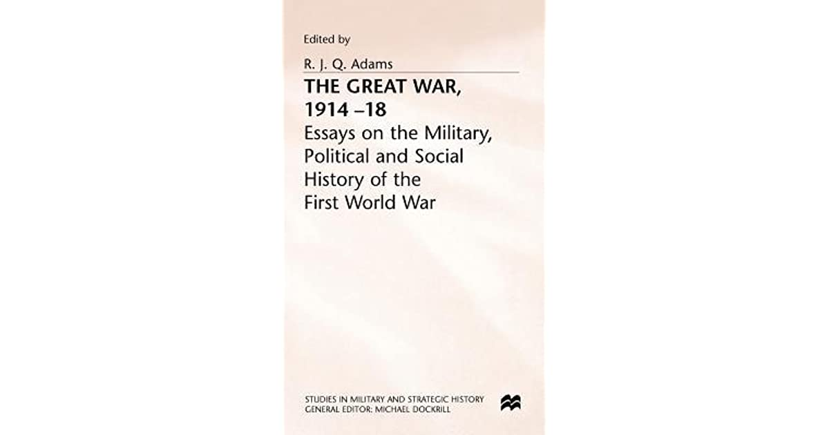 Essays On Business Ethics The Great War  Essays On The Military Political And Social  History Of The First World War By Rjq Adams Essay Com In English also General Essay Topics In English The Great War  Essays On The Military Political And Social  Examples Of Essay Proposals