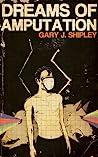 Dreams of Amputation by Gary J. Shipley