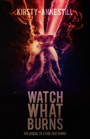 Watch What Burns (A Fire That Burns, #2)