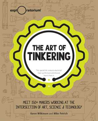 The Art of Tinkering: Meet 150+ Makers Working at the Intersection of Art, Science  Technology