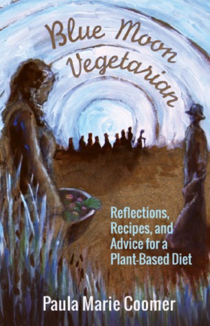 Blue Moon Vegetarian: Recipes, Reflections, and Advice for a Plant-Based Diet