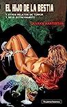 El hijo de la bestia y otros relatos de terror y sexo extrava... by Graham Masterton