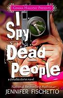 I Spy Dead People (Disturbia Diaries, #1)