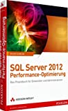 SQL Server 2012 Performance-Optimierung: Das Praxisbuch für Entwickler und Administratoren