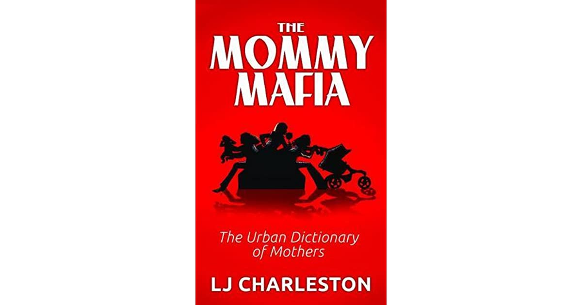 The Mommy Mafia: The Urban Dictionary of Mothers by L J  Charleston