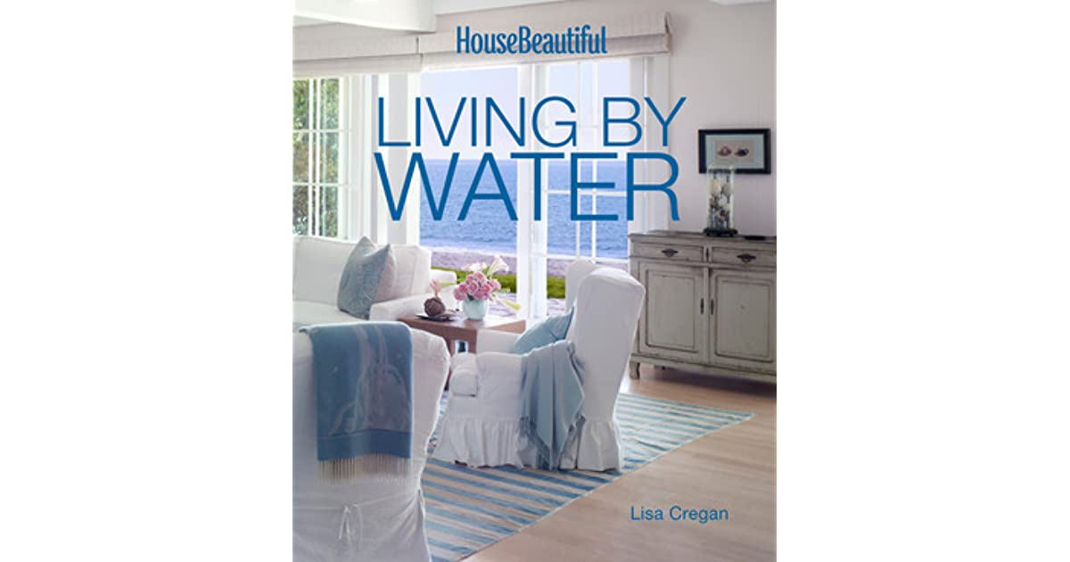 House Beautiful Living By Water By Lisa Cregan