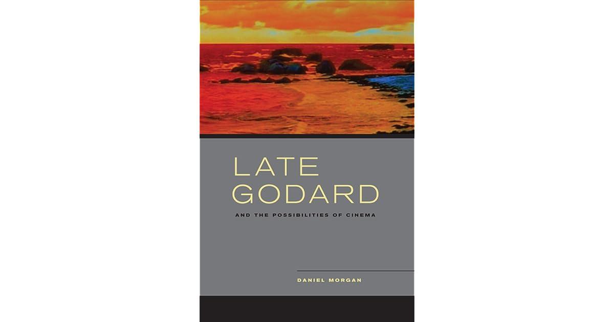 late godard and the possibilities of cinema morgan daniel