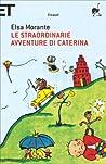 Le straordinarie avventure di Caterina by Elsa Morante