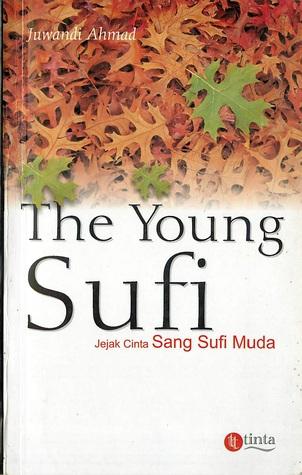 The Young sufi : jejak cinta sang sufi muda Juwandi Ahmad