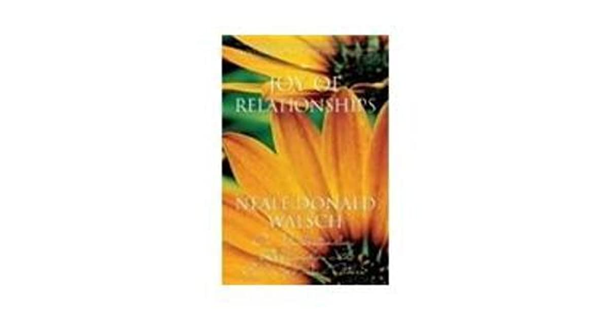 Joy Of Relationships By Neale Donald Walsch