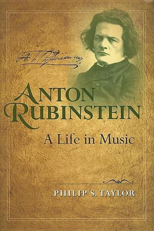 Anton Rubinstein - A Life in Music by Philip S