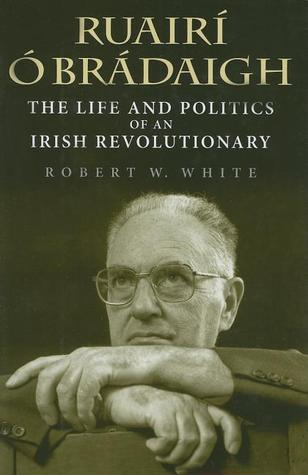 Ruairí Ó Brádaigh: The Life and Politics of an Irish Revolutionary
