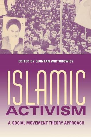 Islamic Activism A Social Movement Theory Approach