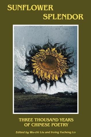 Sunflower Splendor: Three Thousand Years of Chinese Poetry