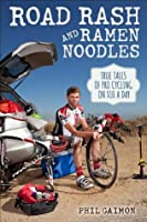 Road Rash and Ramen Noodles: True Tales of Pro Cycling on $10 Dollars a Day