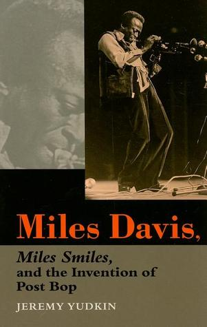 Miles Davis, Miles Smiles, and the Invention of Post Bop Jeremy Yudkin