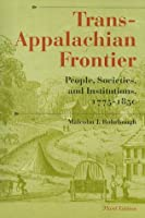 Trans-Appalachian Frontier: People, Societies, and Institutions, 1775-1850