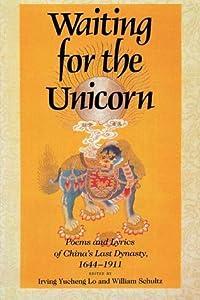 Waiting for the Unicorn, English Edition: Poems and Lyrics of China's Last Dynasty, 1644�1911