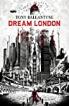 Dream London by Tony Ballantyne