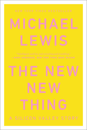 The New New Thing by Michael   Lewis
