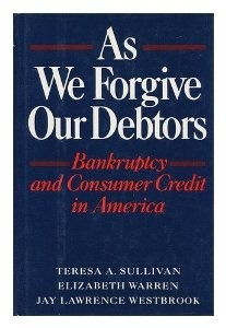 As We Forgive Our Debtors: Bankruptcy and Consumer Credit in America