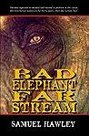 Bad Elephant Far Stream