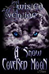 A Snow Covered Moon (Twisted Eventide, #1)