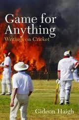 Game for Anything: Writings on Cricket