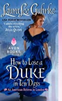 How to Lose a Duke in Ten Days (An American Heiress in London, #2)
