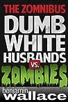 Dumb White Husbands vs. Zombies: The Zomnibus