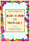 Rode rozen en tortilla's  by Laura Esquivel