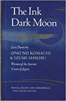 The Ink Dark Moon: Love Poems by Ono No Komachi and Izumi Shikibu