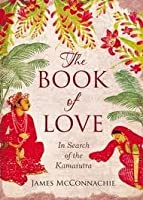 The Book of Love In Search of the Kamasutra