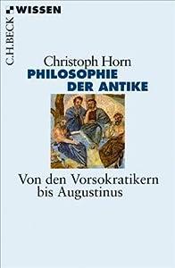 Philosophie der Antike. Von den Vorsokratikern bis Augustinus