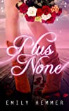 Plus None by Emily Hemmer