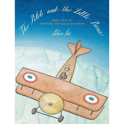 The Pilot and the Little Prince The Life of Antoine de Saint-Exup/éry