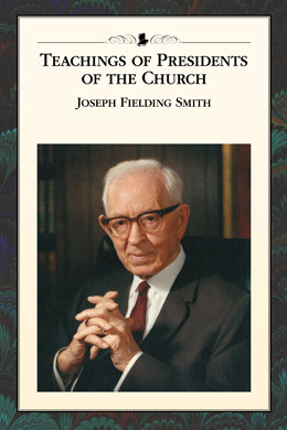 Teachings of Presidents of the Church: Joseph Fielding Smith