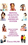 Mental Health In A Failed American System: What Every Parent, Family, & Caregiver Should Know