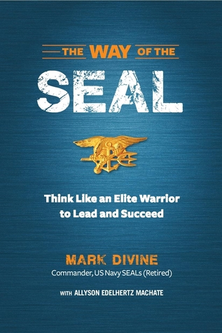 The Way of SEAL: Think Like an Elite Warrior to Lead and Succeed