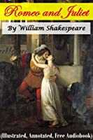 Romeo and Juliet (Illustrated, Annotated, Quotes, Free Audiobook, Other Bonus Features)