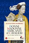 Donne, madonne, mercanti e cavalieri: Sei storie medievali