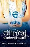 Ethereal Underground (Ethereal Underground #1)