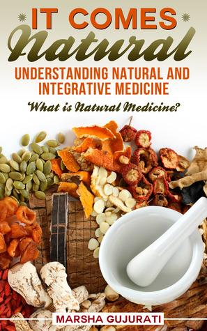 It Comes Natural - Understanding Natural and Integrative Medicine