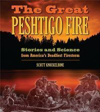 The Great Peshtigo Fire Stories and Science from America's Deadliest Fire