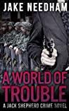 A World of Trouble by Jake Needham