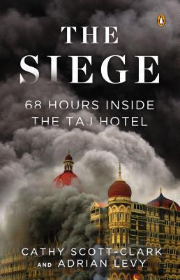 The Siege: 68 Hours Inside The Taj Hotel by Adrian Levy