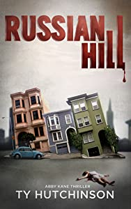 Russian Hill (Abby Kane FBI Thriller #3; Chasing Chinatown Trilogy #1)
